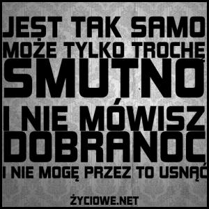 5518-jest_tak_samo_moze_tylko_troche_smutno_i_nie_mowisz_dobranoc_i_nie_moge_przez_to_usnac